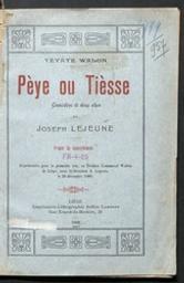 Pèye ou tièsse : comédeye di deux akes représentée pour la première fois au Théâtre Communal Wallon de liège [...] le 30 décembre 1906 da Joseph Lejeune | Lejeune, Joseph. Auteur