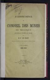 Jurisprudence du Conseil des mines de Belgique recueillie et mise en ordre par L.C.A. Chicora [de 1837 à 1879] et H.F. Dupont [de 1880 à 1910] | Chicora, Louis-Charles-Adolphe (1837-1879). Éditeur intellectuel