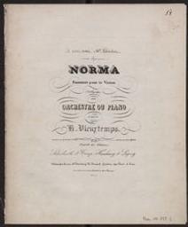 Norma Musique imprimée = Gedrukte muziek fantaisie pour le violon (4me corde) avec orchestre ou piano... op. 18 composée par H[enry] Vieuxtemps | Vieuxtemps, Henry (1820-1881)