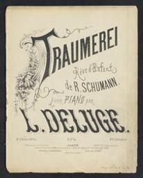 Traumerei Musique imprimée = Gedrukte muziek Rêve d'enfant de Robert Schumann ; pour piano par L. Deluge   Schumann, Robert (1810-1856) - German composer. Compositeur